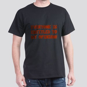 Everyone is entitled to my opinion Dark T-Shirt