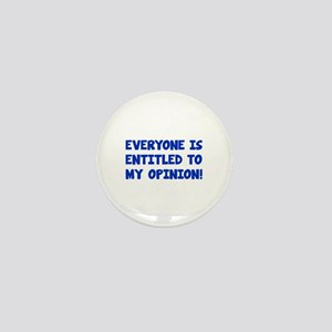 Everyone is entitled to my opinion Mini Button