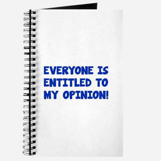 Everyone is entitled to my opinion Journal