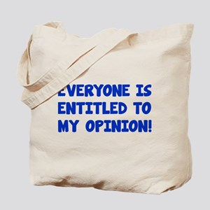 Everyone is entitled to my opinion Tote Bag