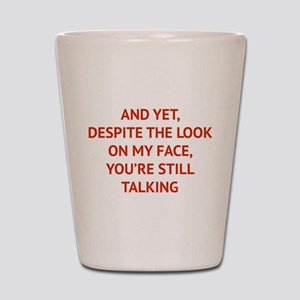 Still Talking Shot Glass