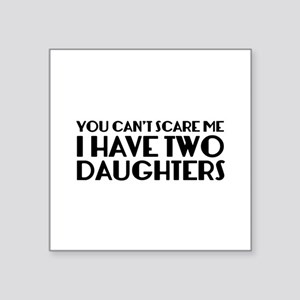 You can't scare me. I have two daughters. Square S