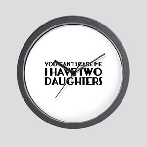 You can't scare me. I have two daughters. Wall Clo