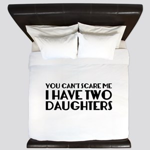 You can't scare me. I have two daughters. King Duv
