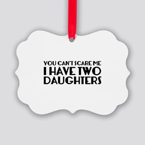 You can't scare me. I have two daughters. Picture