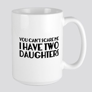 You can't scare me. I have two daughters. Large Mu