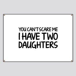 You can't scare me. I have two daughters. Banner