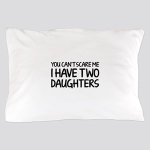 You can't scare me. I have two daughters. Pillow C