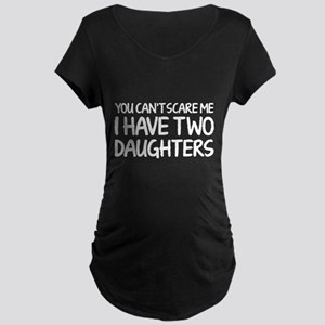 You can't scare me. I have two daughters. Maternit