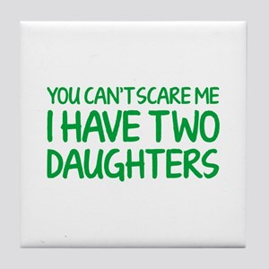 You can't scare me. I have two daughters. Tile Coa