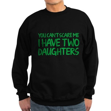 You can't scare me. I have two daughters. Sweatshi