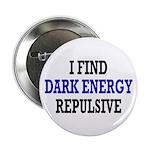 """I Find Dark Energy Repulsive 2.25"""" Button"""