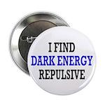 """I Find Dark Energy Repulsive 2.25"""" Button (10"""