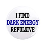 """I Find Dark Energy Repulsive 3.5"""" Button"""