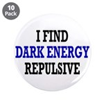 """I Find Dark Energy Repulsive 3.5"""" Button (10"""