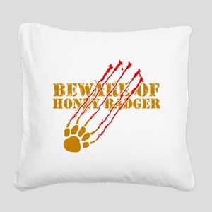 Beware of honey badger Square Canvas Pillow