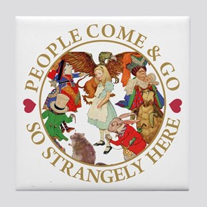 People Come & Go So Strangely Here Tile Coaster