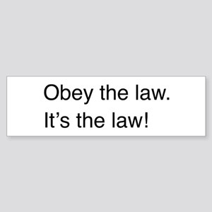 Obey the law! Bumper Sticker