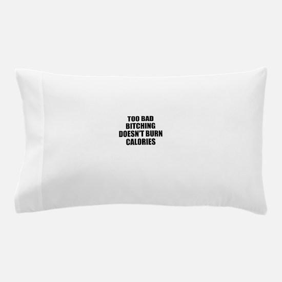 Bitching doesnt burn calories Pillow Case