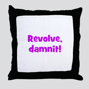 Revolve, damnit! Throw Pillow