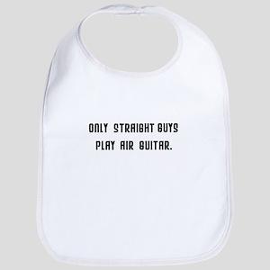 Only Straight Guys Play Air Guitar Bib
