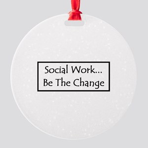 Social Work - Be The Change Round Ornament