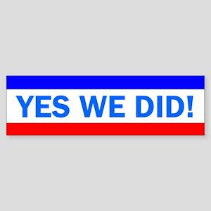 YES WE DID: Sticker (Bumper)