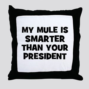 My Mule Is Smarter Than Your  Throw Pillow