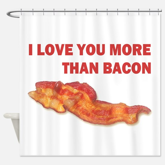 I LOVE YOU MORE THAN BACON.jpg Shower Curtain