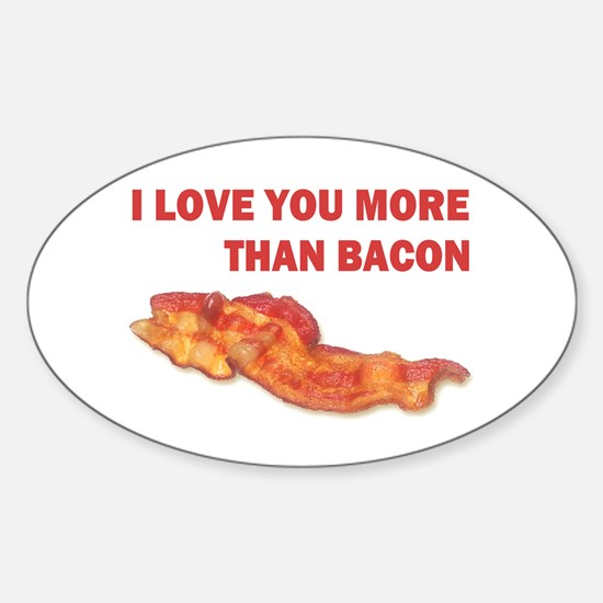 I LOVE YOU MORE THAN BACON.jpg Sticker (Oval)