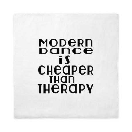 Modern Dance Is Cheaper Than Therapy Queen Duvet