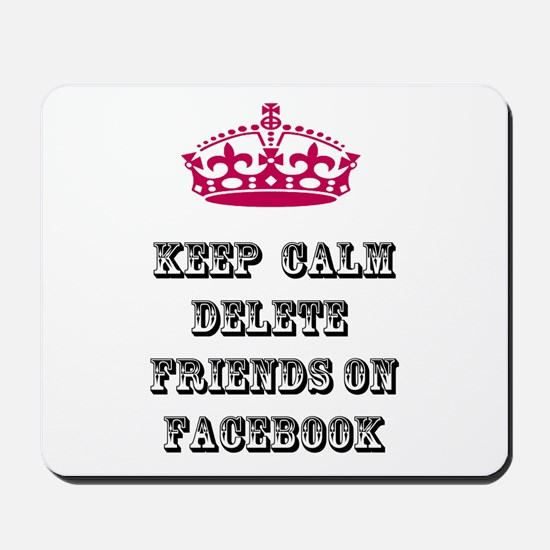 Keep calm delete facebook friends on facebook Mous