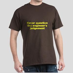 Never question the engineer's judegement Dark T-Sh