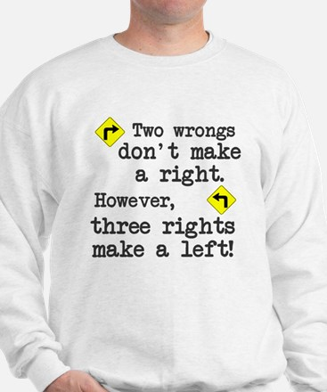 Two wrongs don't make a right Sweatshirt