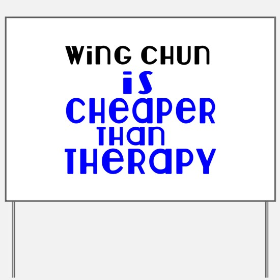 Wing Chun Is Cheaper Than Therapy Yard Sign