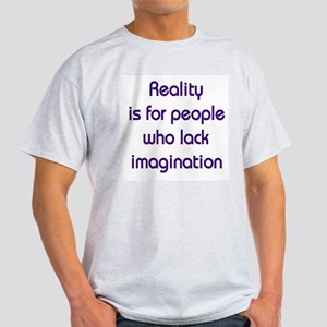 Reality is for people who lack imagination Ash Gre
