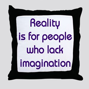 Reality is for people who lack imagination Throw P