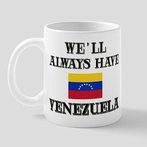We Will Always Have Venezuela Mug