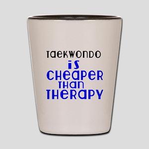 Taekwondo Is Cheaper Than Therapy Shot Glass