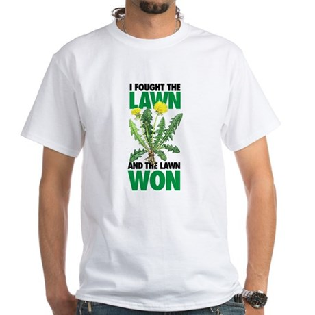 I Fought the Lawn and the Lawn Won White Tee-Shirt