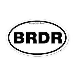BRDR - round bumper sticker.png Oval Car Magnet