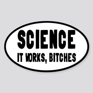 Science, It Works Bitches Sticker (Oval)