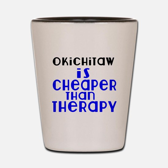 Okichitaw Is Cheaper Than Therapy Shot Glass