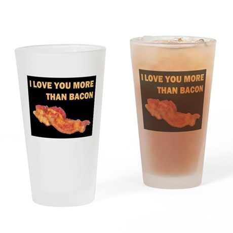 I LOVE YOU MORE THAN BACOND Drinking Glass