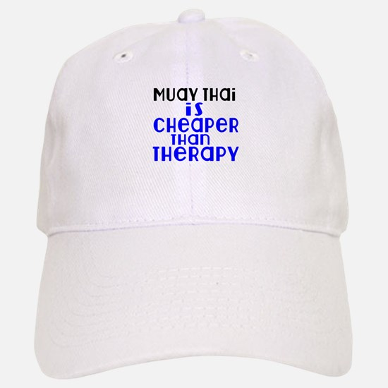Muay Thai Is Cheaper Than Therapy Baseball Baseball Cap