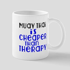 Muay Thai Is Cheaper Than Therap 11 oz Ceramic Mug