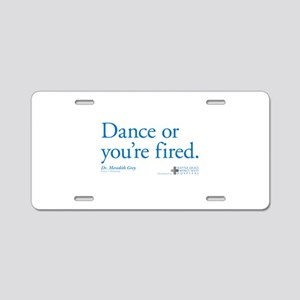 Dance or You're Fired Aluminum License Plate