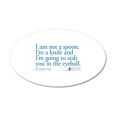 I'm Not a Spoon. I'm a Knife Quote 22x14 Oval Wall