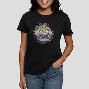 Why Be Normal? Women's Dark T-Shirt