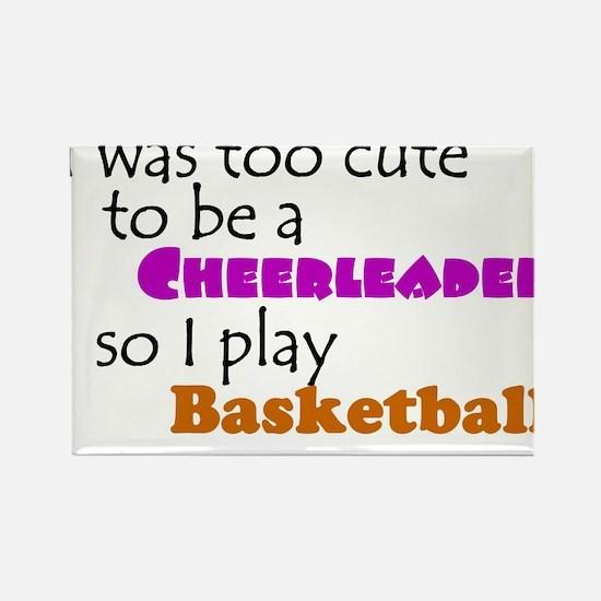 Too cute to be a cheerleader so I play basketball